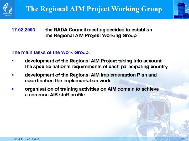 The Regional AIM Project Working Group 17. 02. 2003 the RADA Council meeting decided