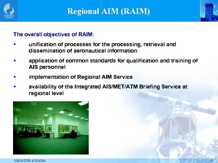 Regional AIM (RAIM) The overall objectives of RAIM: § unification of processes for the