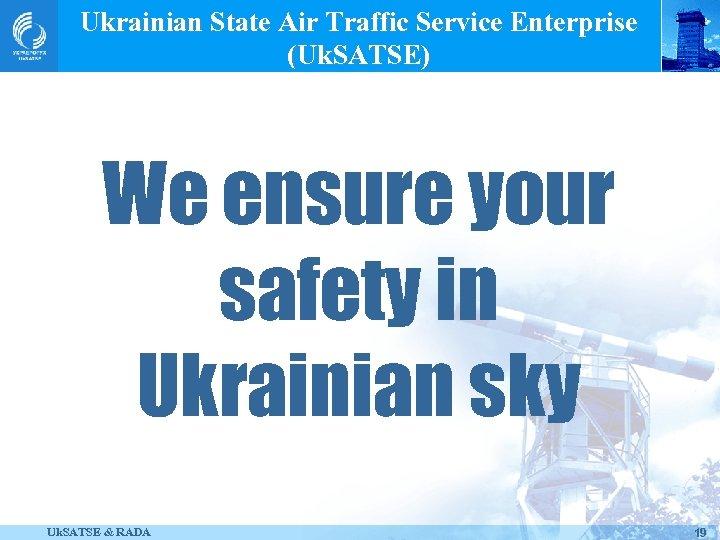 Ukrainian State Air Traffic Service Enterprise (Uk. SATSE) We ensure your safety in Ukrainian