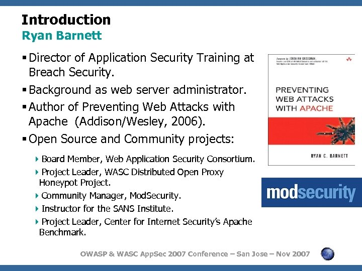 Introduction Ryan Barnett § Director of Application Security Training at Breach Security. § Background
