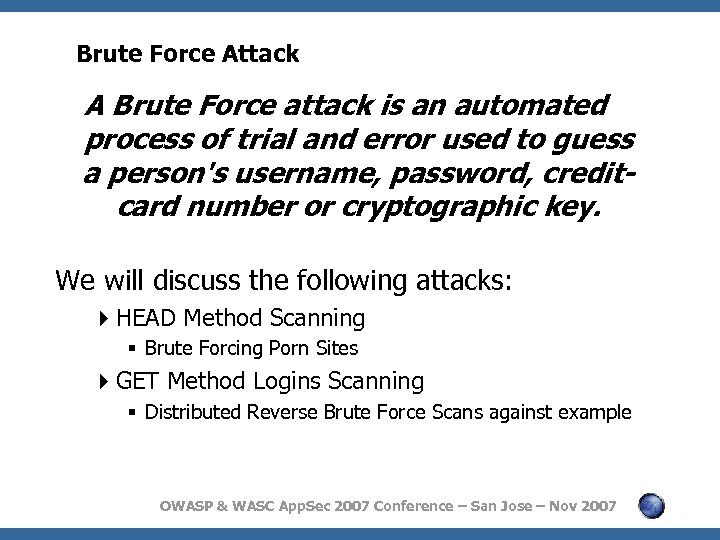 Brute Force Attack A Brute Force attack is an automated process of trial and