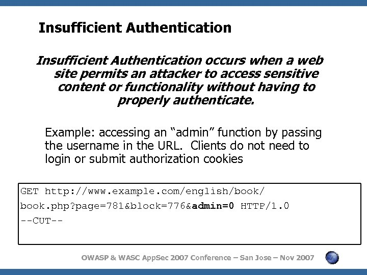 Insufficient Authentication occurs when a web site permits an attacker to access sensitive content