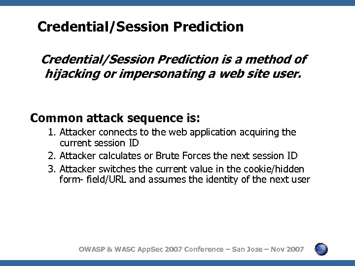 Credential/Session Prediction is a method of hijacking or impersonating a web site user. Common