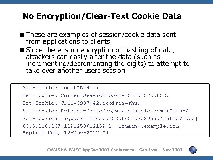 No Encryption/Clear-Text Cookie Data < These are examples of session/cookie data sent from applications