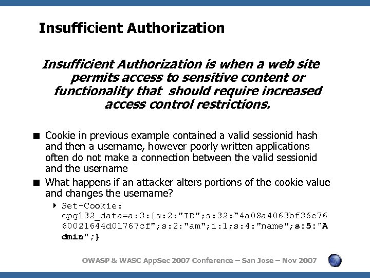 Insufficient Authorization is when a web site permits access to sensitive content or functionality