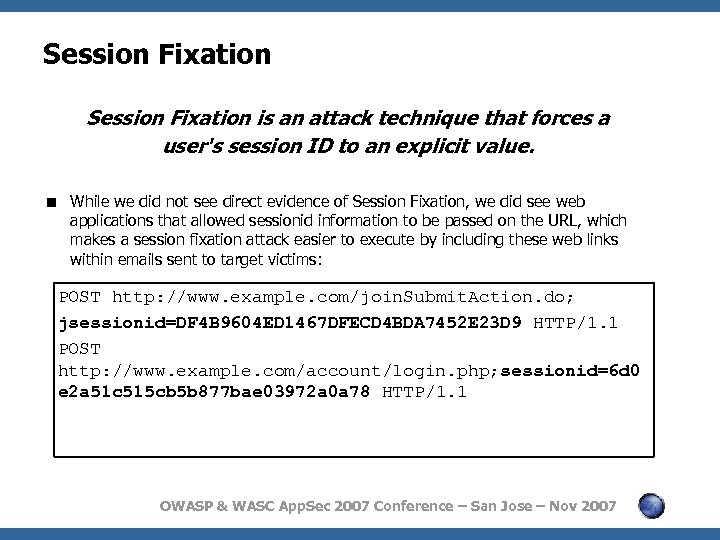Session Fixation is an attack technique that forces a user's session ID to an