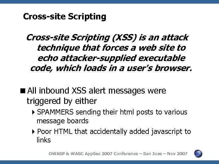 Cross-site Scripting (XSS) is an attack technique that forces a web site to echo