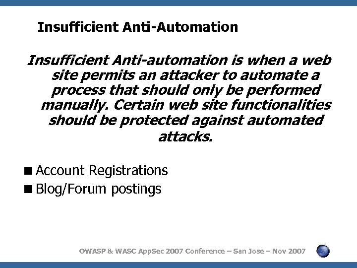 Insufficient Anti-Automation Insufficient Anti-automation is when a web site permits an attacker to automate