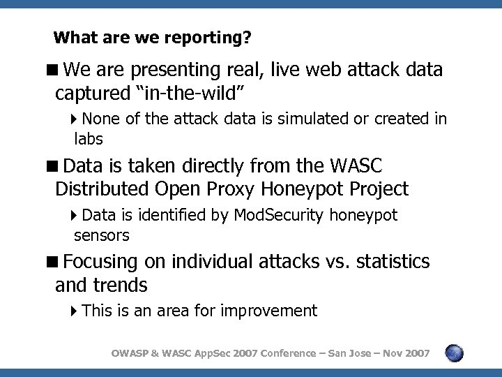 """What are we reporting? <We are presenting real, live web attack data captured """"in-the-wild"""""""