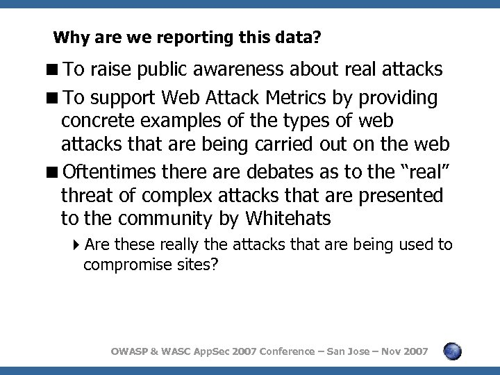 Why are we reporting this data? <To raise public awareness about real attacks <To