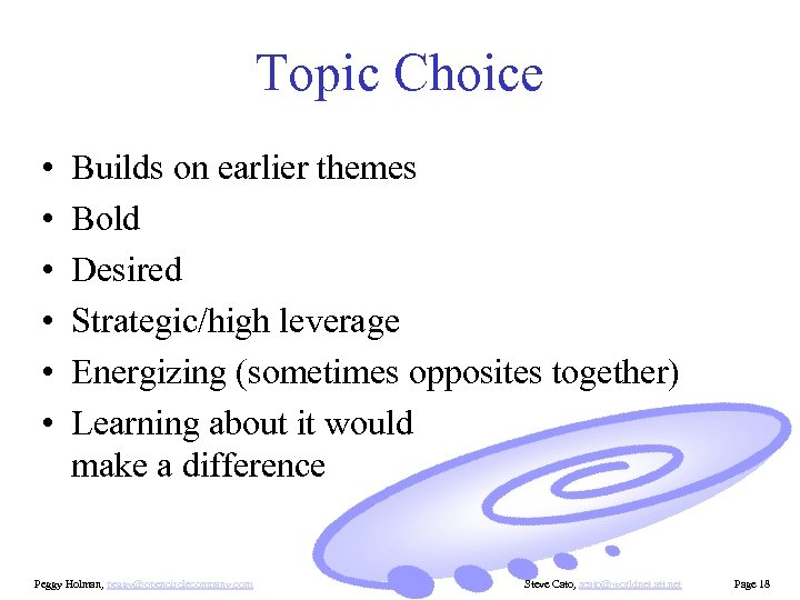 Topic Choice • • • Builds on earlier themes Bold Desired Strategic/high leverage Energizing