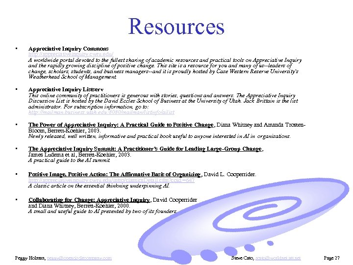 Resources • Appreciative Inquiry Commons http: //appreciativeinquiry. cwru. edu/ A worldwide portal devoted to
