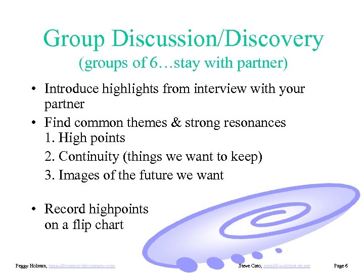 Group Discussion/Discovery (groups of 6…stay with partner) • Introduce highlights from interview with your