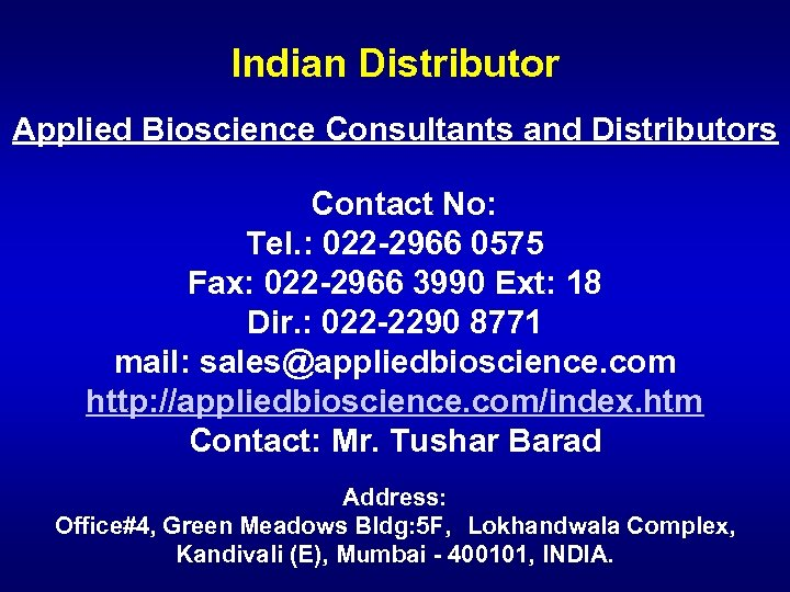 Indian Distributor Applied Bioscience Consultants and Distributors Contact No: Tel. : 022 -2966 0575