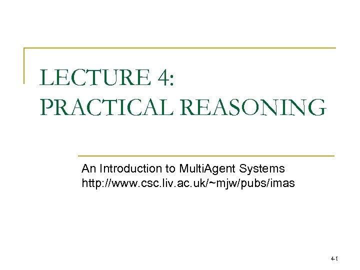 LECTURE 4: PRACTICAL REASONING An Introduction to Multi. Agent Systems http: //www. csc. liv.