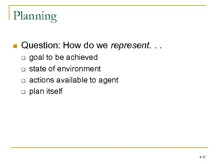 Planning n Question: How do we represent. . . q q goal to be