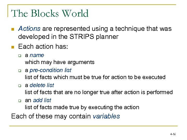The Blocks World n n Actions are represented using a technique that was developed
