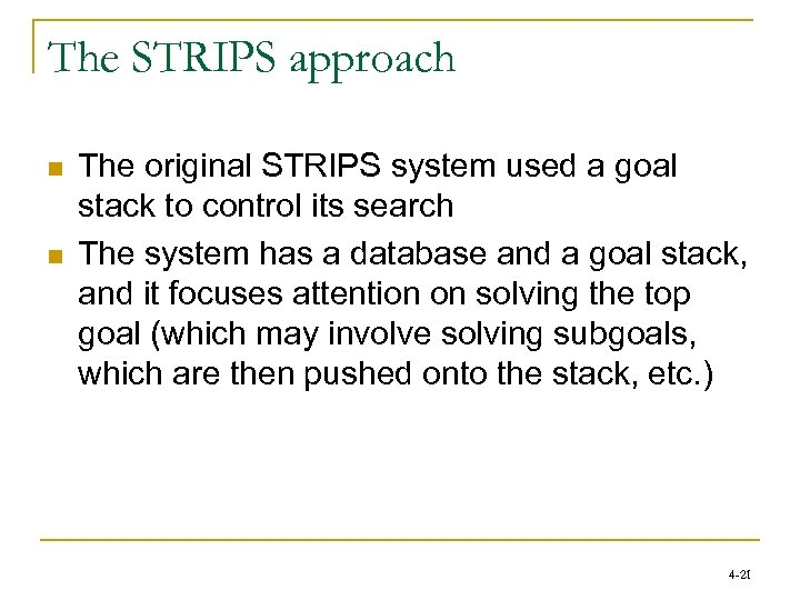 The STRIPS approach n n The original STRIPS system used a goal stack to
