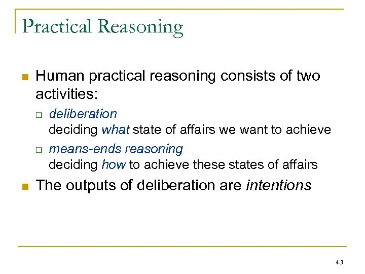 Practical Reasoning n Human practical reasoning consists of two activities: q q n deliberation