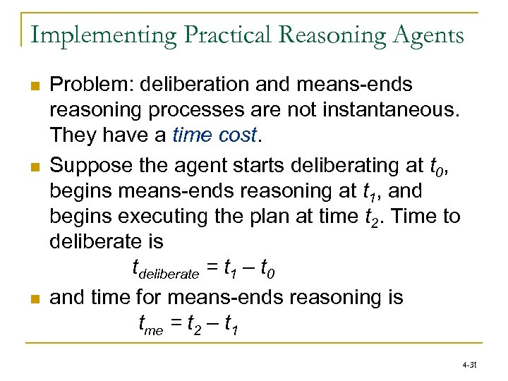 Implementing Practical Reasoning Agents n n n Problem: deliberation and means-ends reasoning processes are