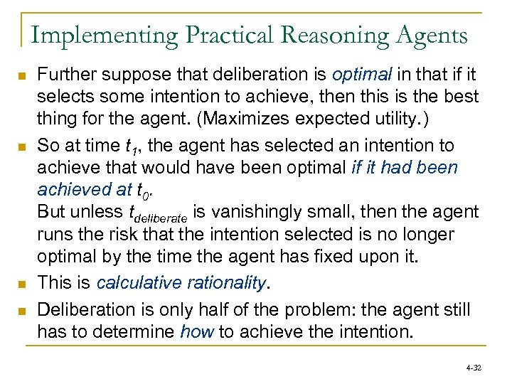 Implementing Practical Reasoning Agents n n Further suppose that deliberation is optimal in that