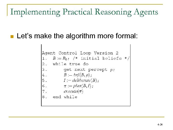 Implementing Practical Reasoning Agents n Let's make the algorithm more formal: 4 -34