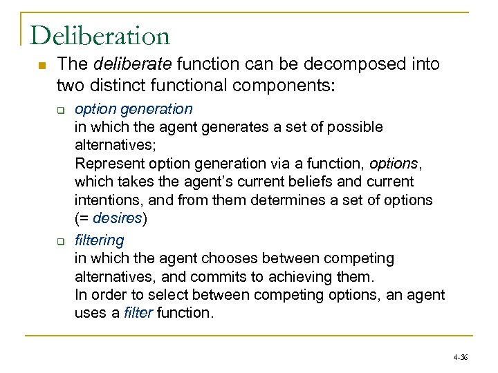 Deliberation n The deliberate function can be decomposed into two distinct functional components: q
