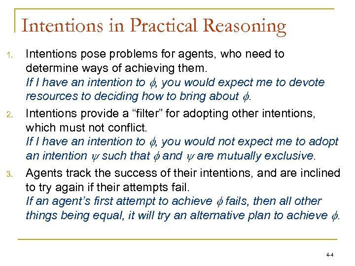 Intentions in Practical Reasoning 1. 2. 3. Intentions pose problems for agents, who need