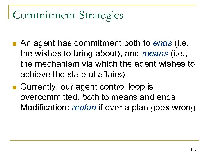 Commitment Strategies n n An agent has commitment both to ends (i. e. ,
