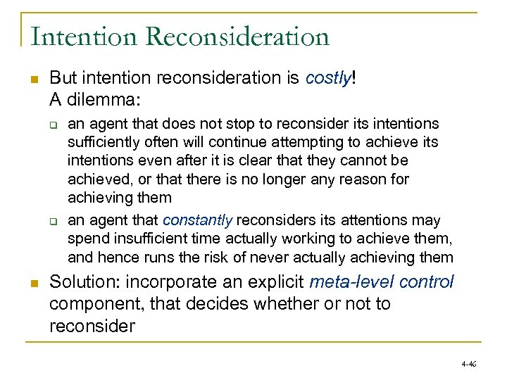 Intention Reconsideration n But intention reconsideration is costly! A dilemma: q q n an