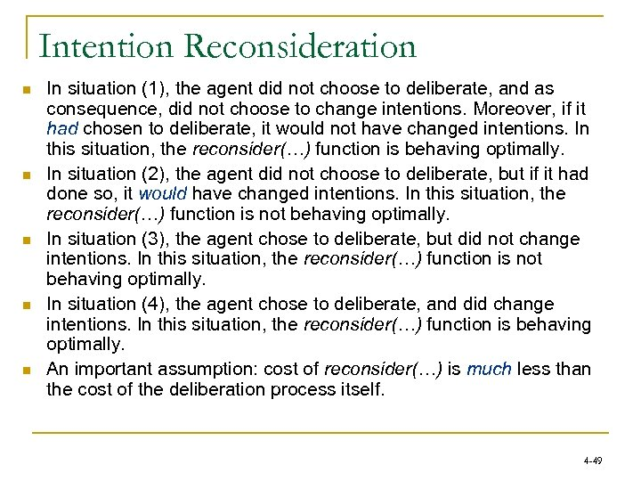 Intention Reconsideration n n In situation (1), the agent did not choose to deliberate,