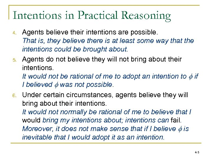 Intentions in Practical Reasoning 4. 5. 6. Agents believe their intentions are possible. That