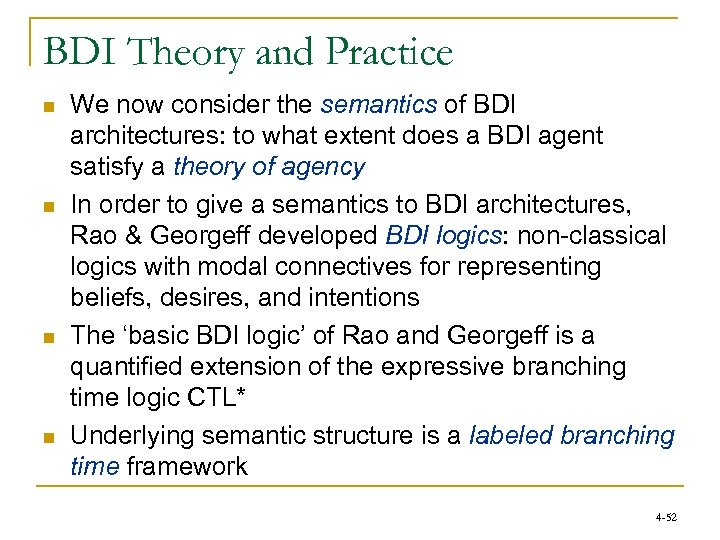 BDI Theory and Practice n n We now consider the semantics of BDI architectures: