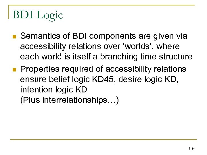 BDI Logic n n Semantics of BDI components are given via accessibility relations over