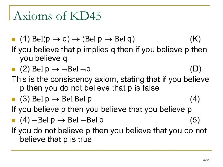 Axioms of KD 45 (1) Bel(p q) (Bel p Bel q) (K) If you