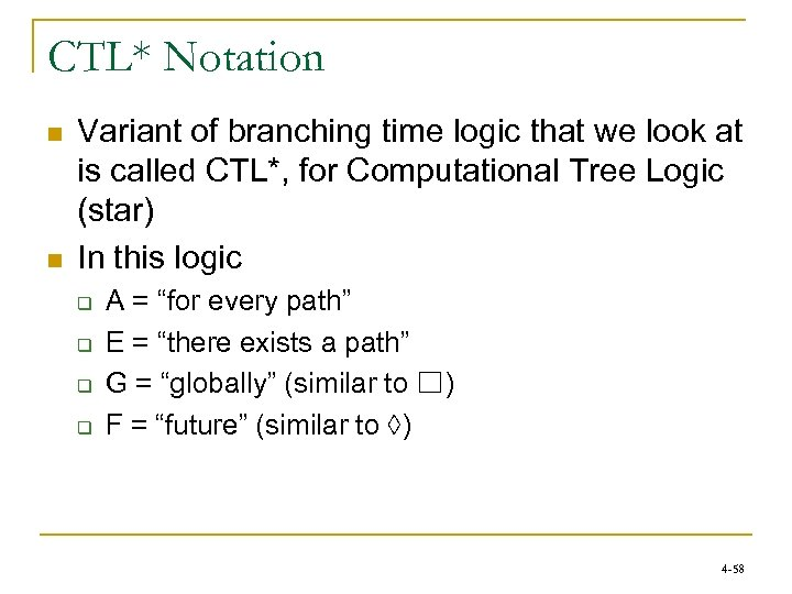 CTL* Notation n n Variant of branching time logic that we look at is