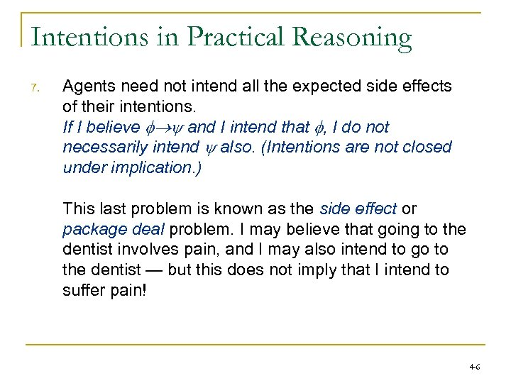 Intentions in Practical Reasoning 7. Agents need not intend all the expected side effects