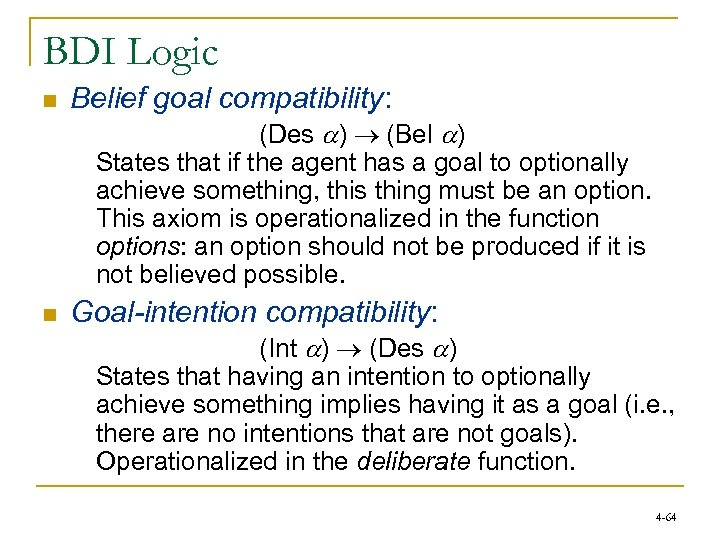 BDI Logic n Belief goal compatibility: (Des a) (Bel a) States that if the