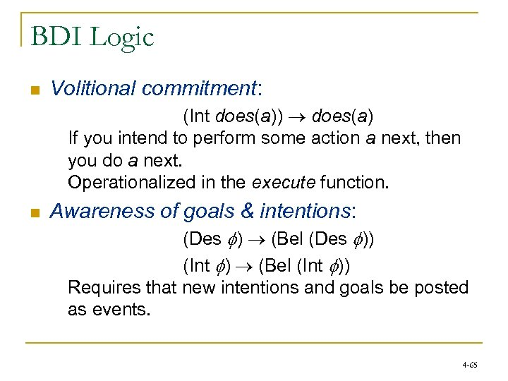BDI Logic n Volitional commitment: (Int does(a)) does(a) If you intend to perform some