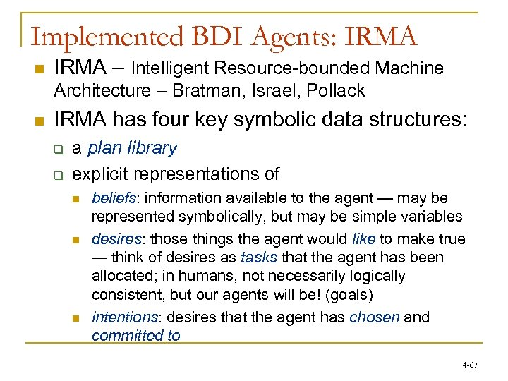 Implemented BDI Agents: IRMA n IRMA – Intelligent Resource-bounded Machine Architecture – Bratman, Israel,