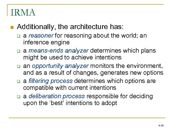 IRMA n Additionally, the architecture has: q q q a reasoner for reasoning about
