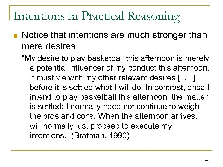 Intentions in Practical Reasoning n Notice that intentions are much stronger than mere desires: