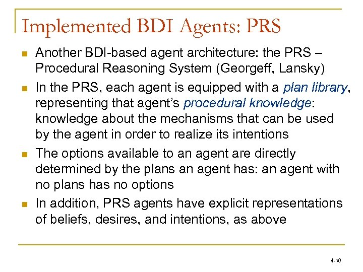 Implemented BDI Agents: PRS n n Another BDI-based agent architecture: the PRS – Procedural