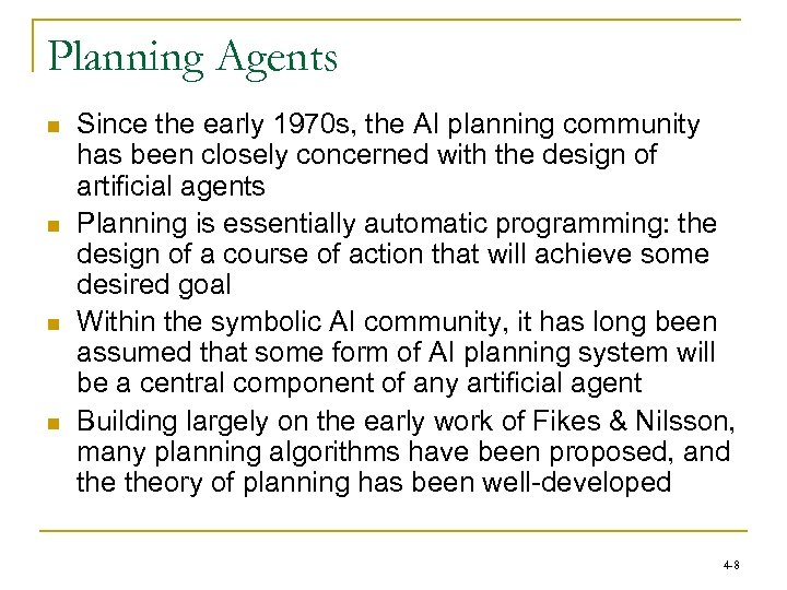 Planning Agents n n Since the early 1970 s, the AI planning community has