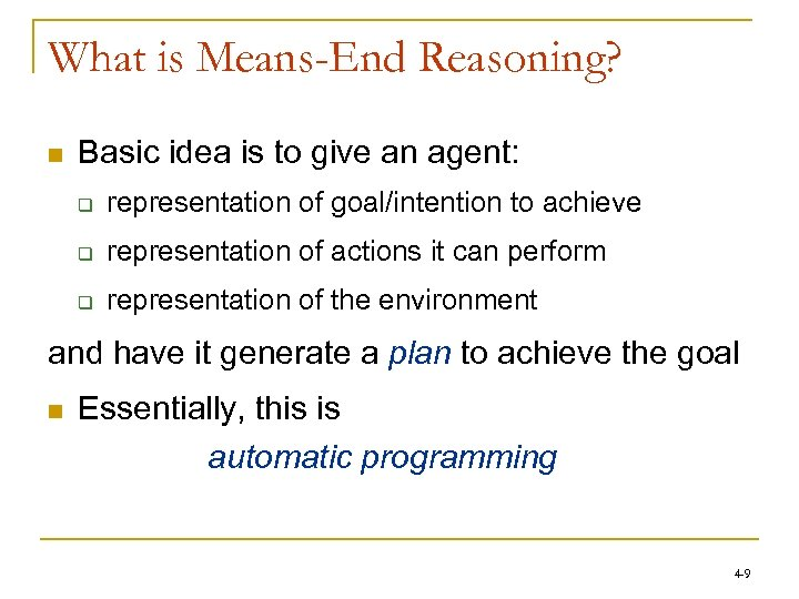 What is Means-End Reasoning? n Basic idea is to give an agent: q representation