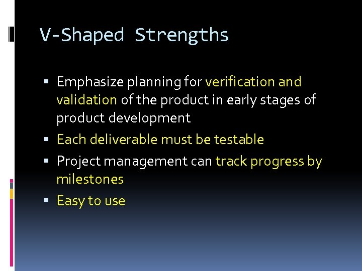 V-Shaped Strengths Emphasize planning for verification and validation of the product in early stages