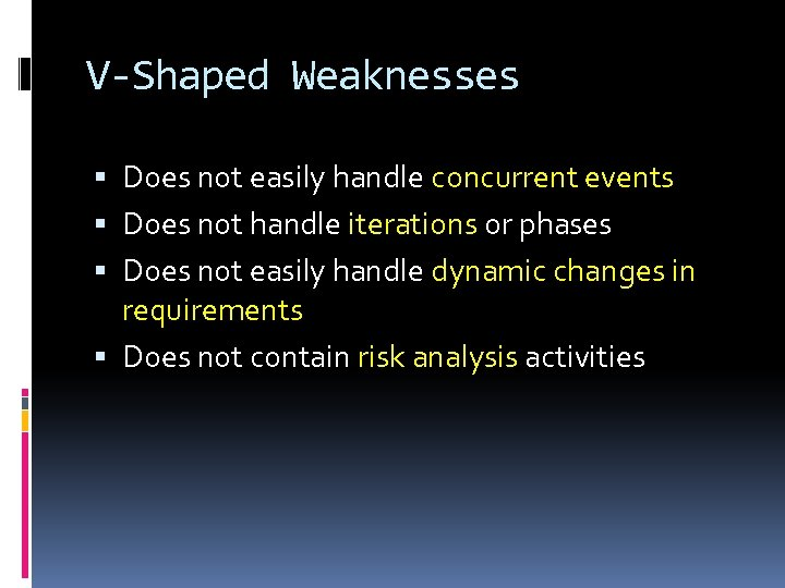 V-Shaped Weaknesses Does not easily handle concurrent events Does not handle iterations or phases