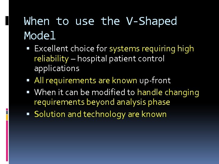 When to use the V-Shaped Model Excellent choice for systems requiring high reliability –