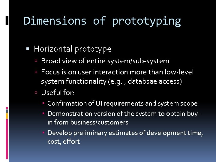 Dimensions of prototyping Horizontal prototype Broad view of entire system/sub-system Focus is on user