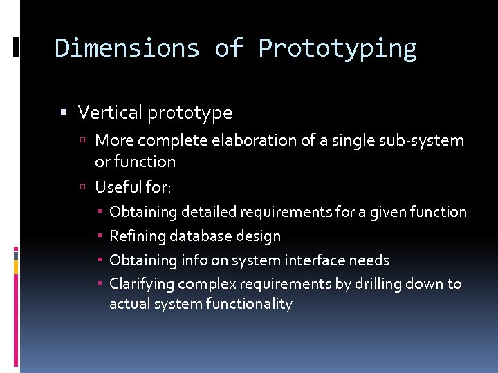 Dimensions of Prototyping Vertical prototype More complete elaboration of a single sub-system or function